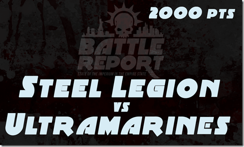 Warhammer 40K Chapter Approved 2018 – Steel Legion vs Ultramarines