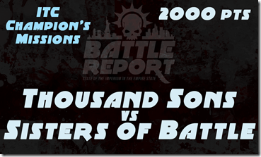 Warhammer 40K ITC Champion's Missions – Thousand Sons vs Sisters of Battle