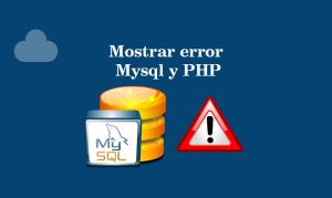 Mostrar error Mysql y PHP