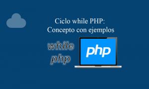 Ciclo while PHP Concepto con ejemplos