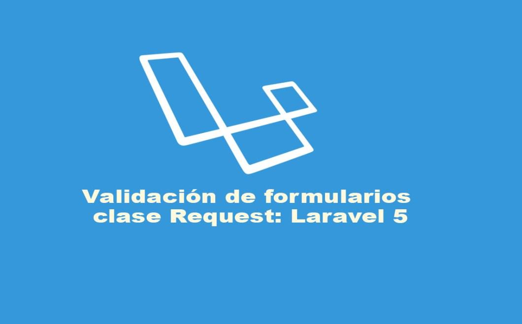 Validación de formularios clase Request Laravel 5