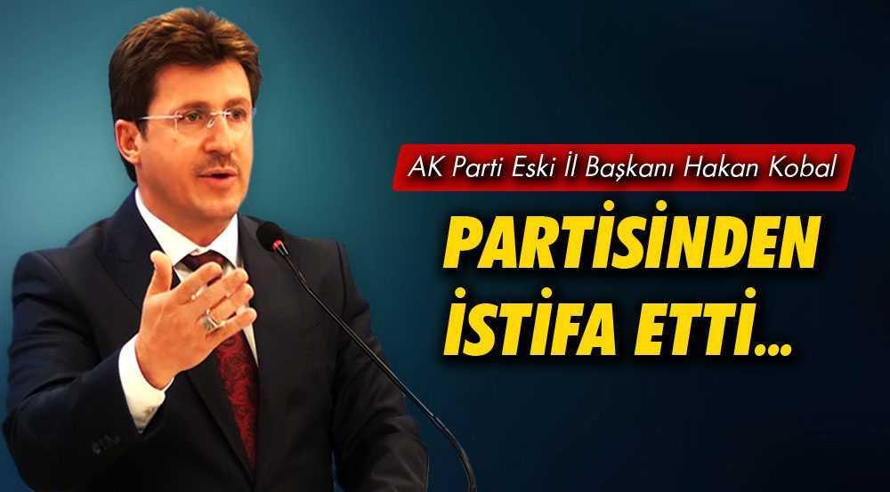 AK Parti Eski İl Başkanı Hakan Kobal Partisinden İstifa Etti