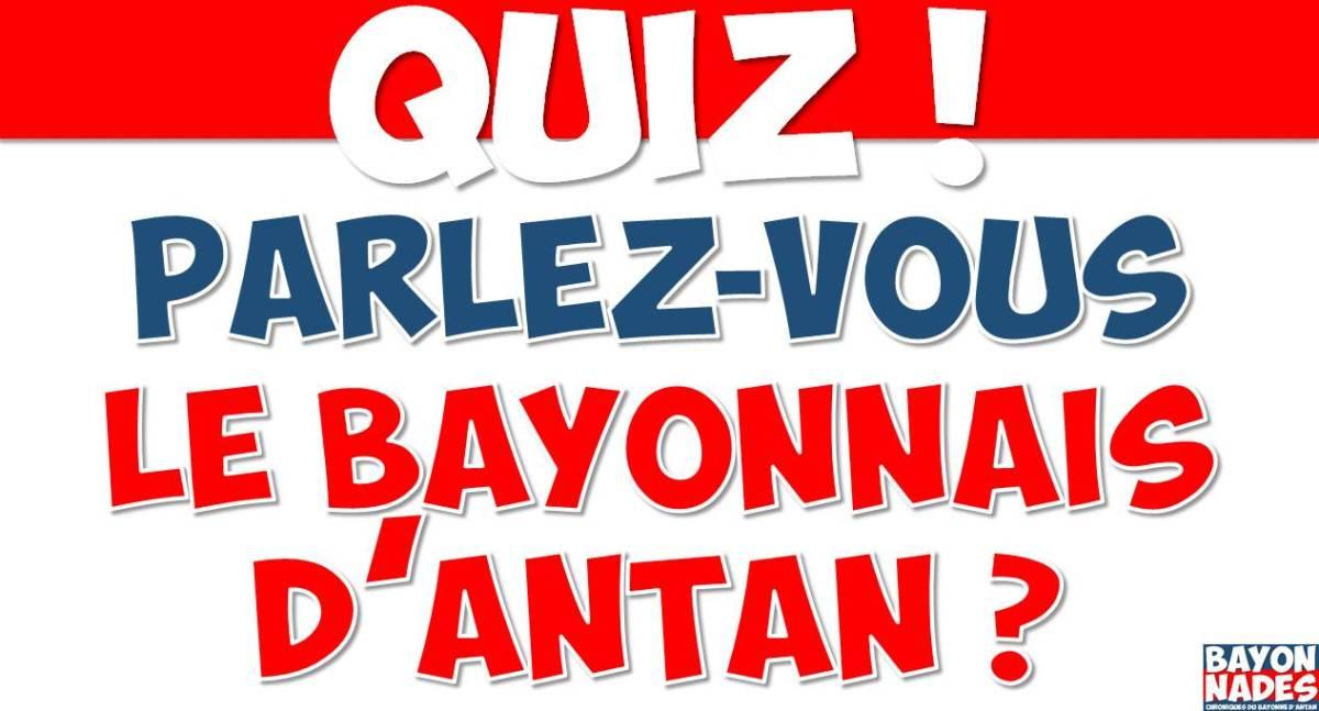 Quiz Parlez-vous le Bayonnais d'antan ?