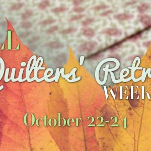 Quilters Retreat Weekend