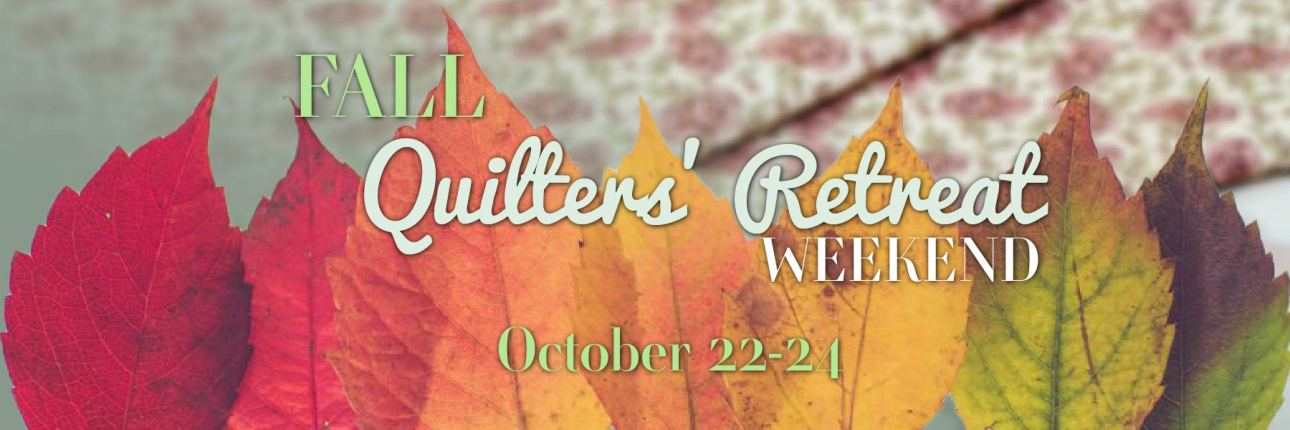 Fall 21 Quilters Retreat Weekend