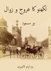 Lukhnow ka Urooj w zawaal By Nayyar Masood PDF book