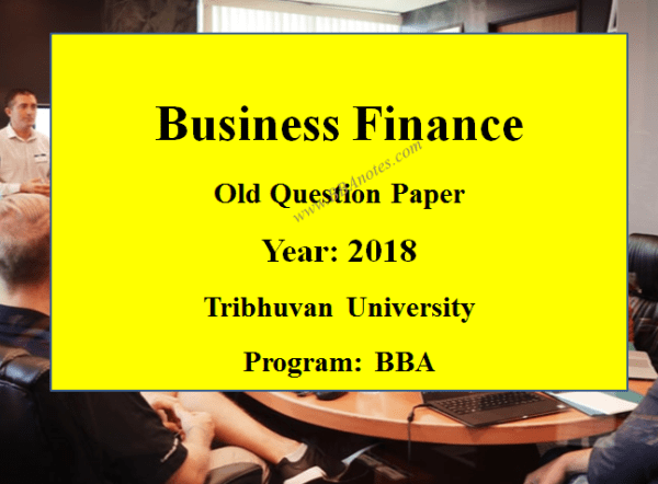 Business Finance Old Question Paper Year 2018 – Tribhuvan University   BBA
