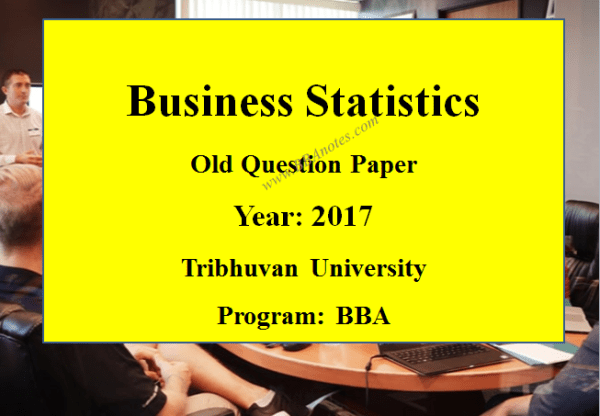 Business Statistics Old Question Paper Year 2017 – Tribhuvan University | BBA