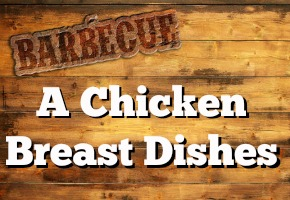 Grill Recipes: 3 Must-Try Chicken Breast Dishes