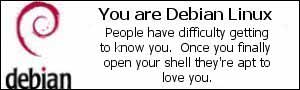 You are Debian Linux. People have difficulty getting to know you.  Once you finally open your shell they