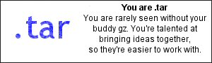 You are .tar You are rarely seen without your buddy gz. You're talented at bringing ideas together, so they're easier to work with.