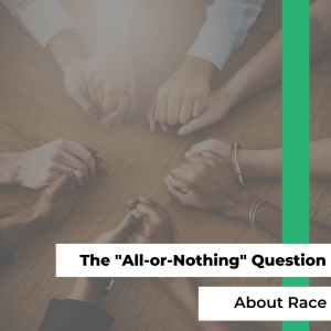 "The ""All-or-Nothing"" Question About Race"