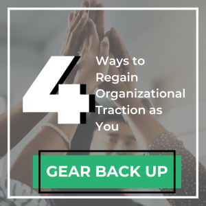 4 Ways to Regain Organizational Traction as You Gear Back Up