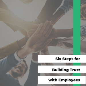 Six Steps for Building Trust with Employees