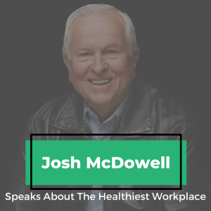Josh McDowell Speaks About The Healthiest Workplace