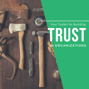 How to Build Greater Organizational Trust
