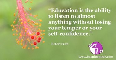 education-is-the-ability-to-listen-to-almost-anything-without-losing-your-temper-or-your-self-confidence-robert-frost-be-an-inspirer