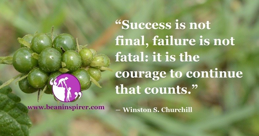 You Always Need To Have The Courage To Keep Moving Whether You Succeed Or Fail In Doing Something