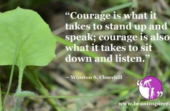 courage-is-what-it-takes-to-stand-up-and-speak-courage-is-also-what-it-takes-to-sit-down-and-listen-winston-s-churchill-be-an-inspirer