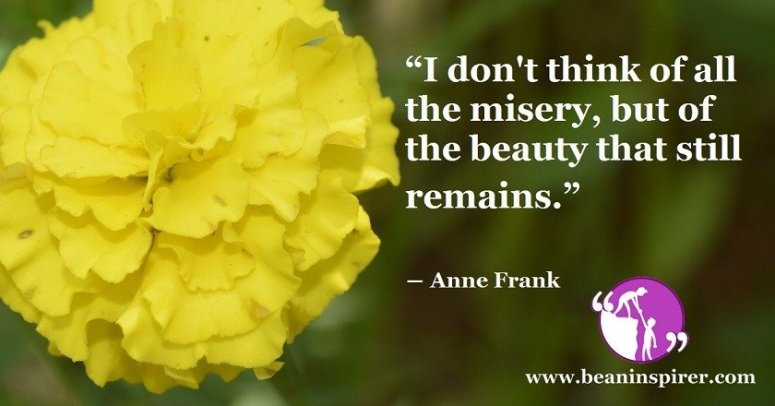 i-dont-think-of-all-the-misery-but-of-the-beauty-that-still-remains-anne-frank-be-an-inspirer