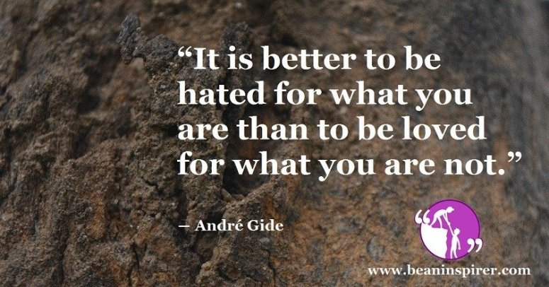 it-is-better-to-be-hated-for-what-you-are-than-to-be-loved-for-what-you-are-not-andre-gide-be-an-inspirer