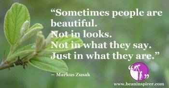 sometimes-people-are-beautiful-not-in-looks-not-in-what-they-say-just-in-what-they-are-markus-zusak-be-an-inspirer
