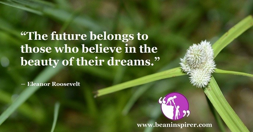 the-future-belongs-to-those-who-believe-in-the-beauty-of-their-dreams-eleanor-roosevelt-be-an-inspirer