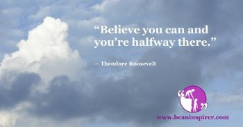 believe-you-can-and-youre-halfway-there-theodore-roosevelt-be-an-inspirer