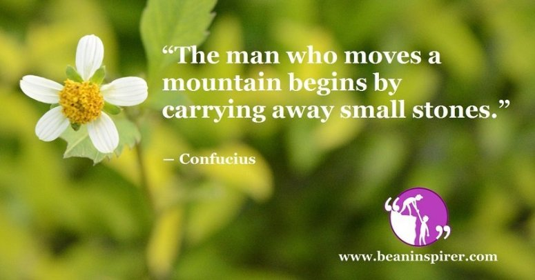 the-man-who-moves-a-mountain-begins-by-carrying-away-small-stones-confucius-be-an-inspirer