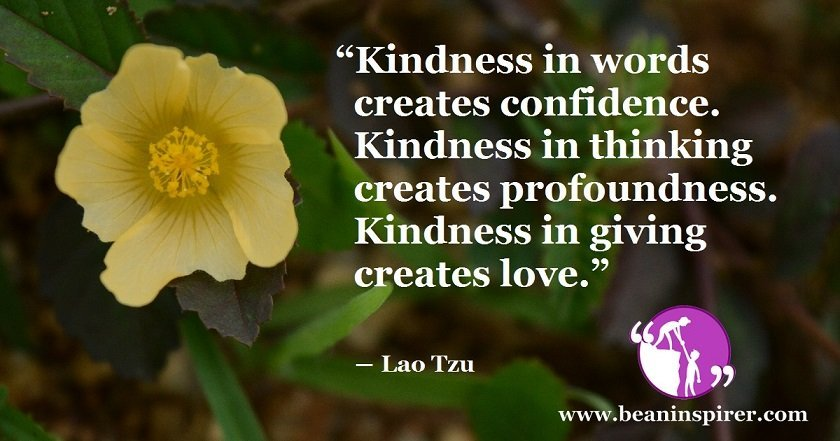 kindness-in-words-creates-confidence-kindness-in-thinking-creates-profoundness-kindness-in-giving-creates-love-lao-tzu-be-an-inspirer