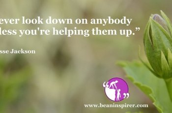 never-look-down-on-anybody-unless-youre-helping-them-up-jesse-jackson-be-an-inspirer