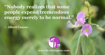 nobody-realizes-that-some-people-expend-tremendous-energy-merely-to-be-normal-albert-camus-be-an-inspirer-fi