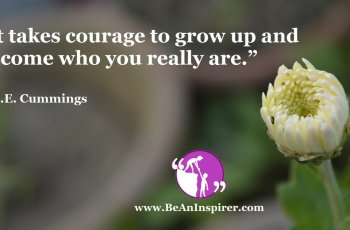 It-takes-courage-to-grow-up-and-become-who-you-really-are-E-E-Cummings-Be-An-Inspirer-FI
