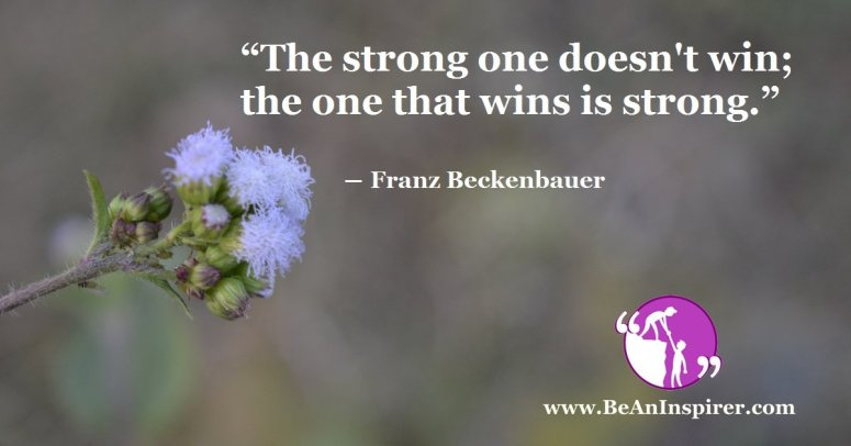 The-strong-one-doesnt-win-the-one-that-wins-is-strong-Franz-Beckenbauer-Be-An-Inspirer-FI