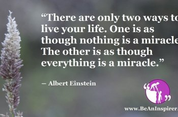 There-are-only-two-ways-to-live-your-life-One-is-as-though-nothing-is-a-miracle-The-other-is-as-though-everything-is-a-miracle-Albert-Einstein-FI