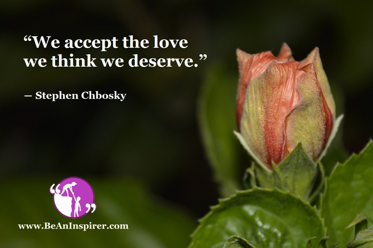 """We accept the love we think we deserve."" ― Stephen Chbosky"