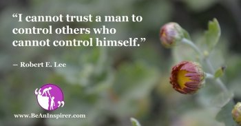I-cannot-trust-a-man-to-control-others-who-cannot-control-himself-Robert-E-Lee-Be-An-Inspirer-FI