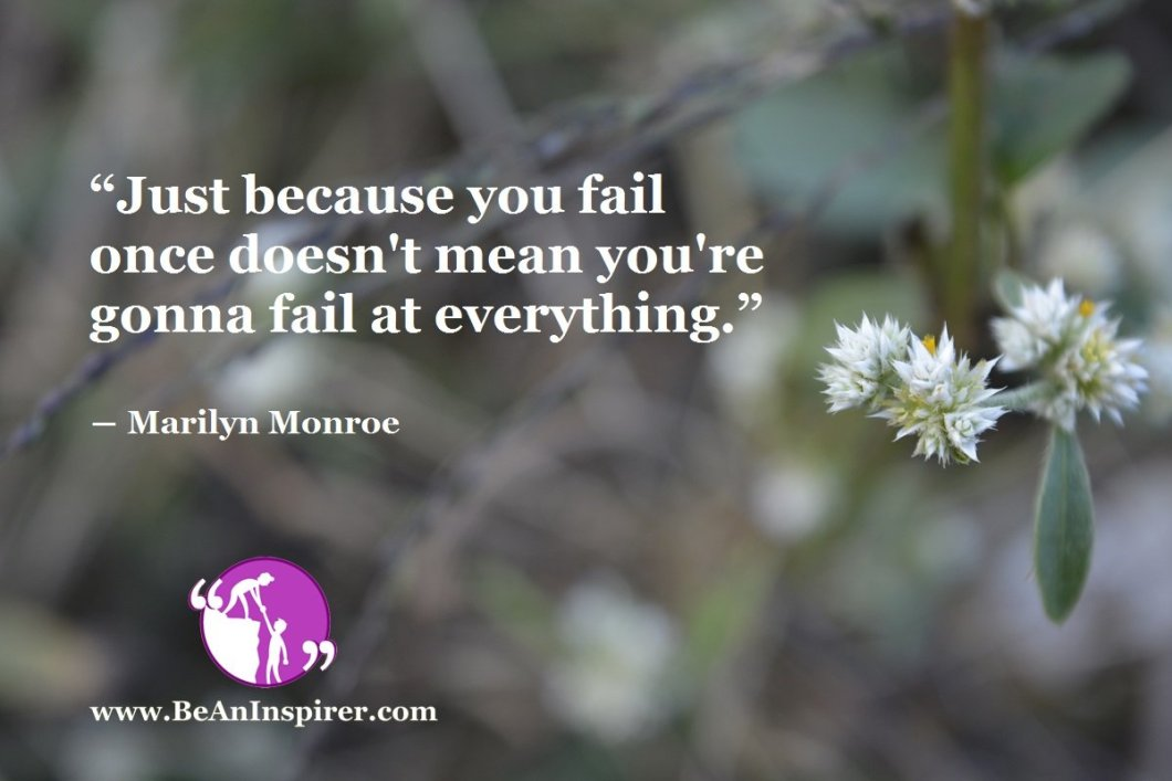 """""""Just because you fail once doesn't mean you're gonna fail at everything."""" ― Marilyn Monroe"""
