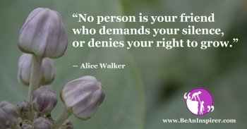 No-person-is-your-friend-who-demands-your-silence-or-denies-your-right-to-grow-Alice-Walker-Be-An-Inspirer-FI