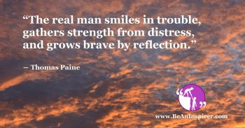 The-real-man-smiles-in-trouble-gathers-strength-from-distress-and-grows-brave-by-reflection-Thomas-Paine-Be-An-Inspirer-FI