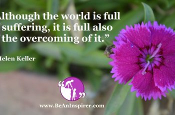Although-the-world-is-full-of-suffering-it-is-full-also-of-the-overcoming-of-it-Helen-Keller-Be-An-Inspirer-FI