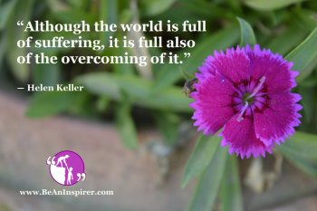 Although-the-world-is-full-of-suffering-it-is-full-also-of-the-overcoming-of-it-Helen-Keller-Be-An-Inspirer