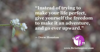 Instead-of-trying-to-make-your-life-perfect-give-yourself-the-freedom-to-make-it-an-adventure-and-go-ever-upward-Drew-Houston-Be-An-Inspirer-FI