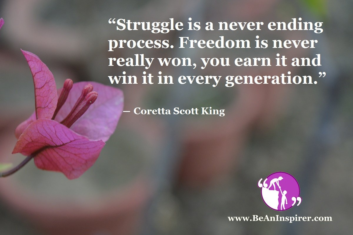 Struggle-is-a-never-ending-process-Freedom-is-never-really-won-you-earn-it-and-win-it-in-every-generation-Coretta-Scott-King-Be-An-Inspirer