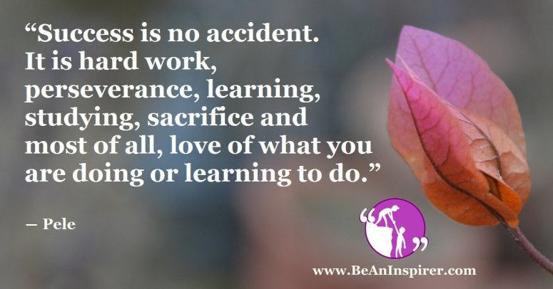 Success-is-no-accident-It-is-hard-work-perseverance-learning-studying-sacrifice-and-most-of-all-love-of-what-you-are-doing-or-learning-to-do-Pele-Be-An-Inspirer-FI