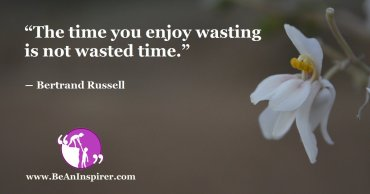 Pleasures of Life Come from the Time Considered as Wasted
