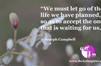 We-must-let-go-of-the-life-we-have-planned-so-as-to-accept-the-one-that-is-waiting-for-us-Joseph-Campbell-Be-An-Inspirer-FI