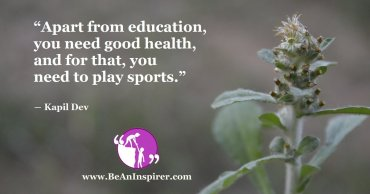 Education and Good Health are Essence of Life and Sports Boost them Further