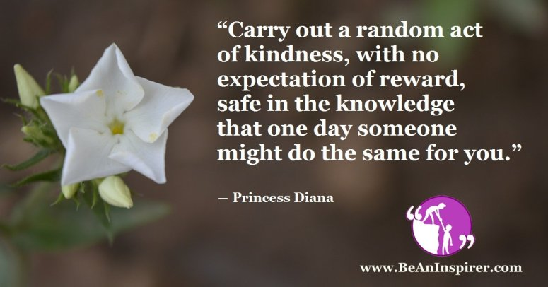 Carry-out-a-random-act-of-kindness-with-no-expectation-of-reward-safe-in-the-knowledge-that-one-day-someone-might-do-the-same-for-you-Princess-Diana-Be-An-Inspirer-FI