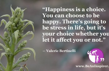 Happiness-is-a-choice-You-can-choose-to-be-happy-Theres-going-to-be-stress-in-life-but-its-your-choice-whether-you-let-it-affect-you-or-not-Valerie-Bertinelli-Be-An-Inspirer-FI